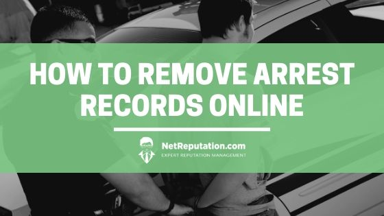 How To Remove Arrest Records Online - NetReputation