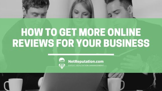 How to Get More Online Reviews for Your Business - NetReputation