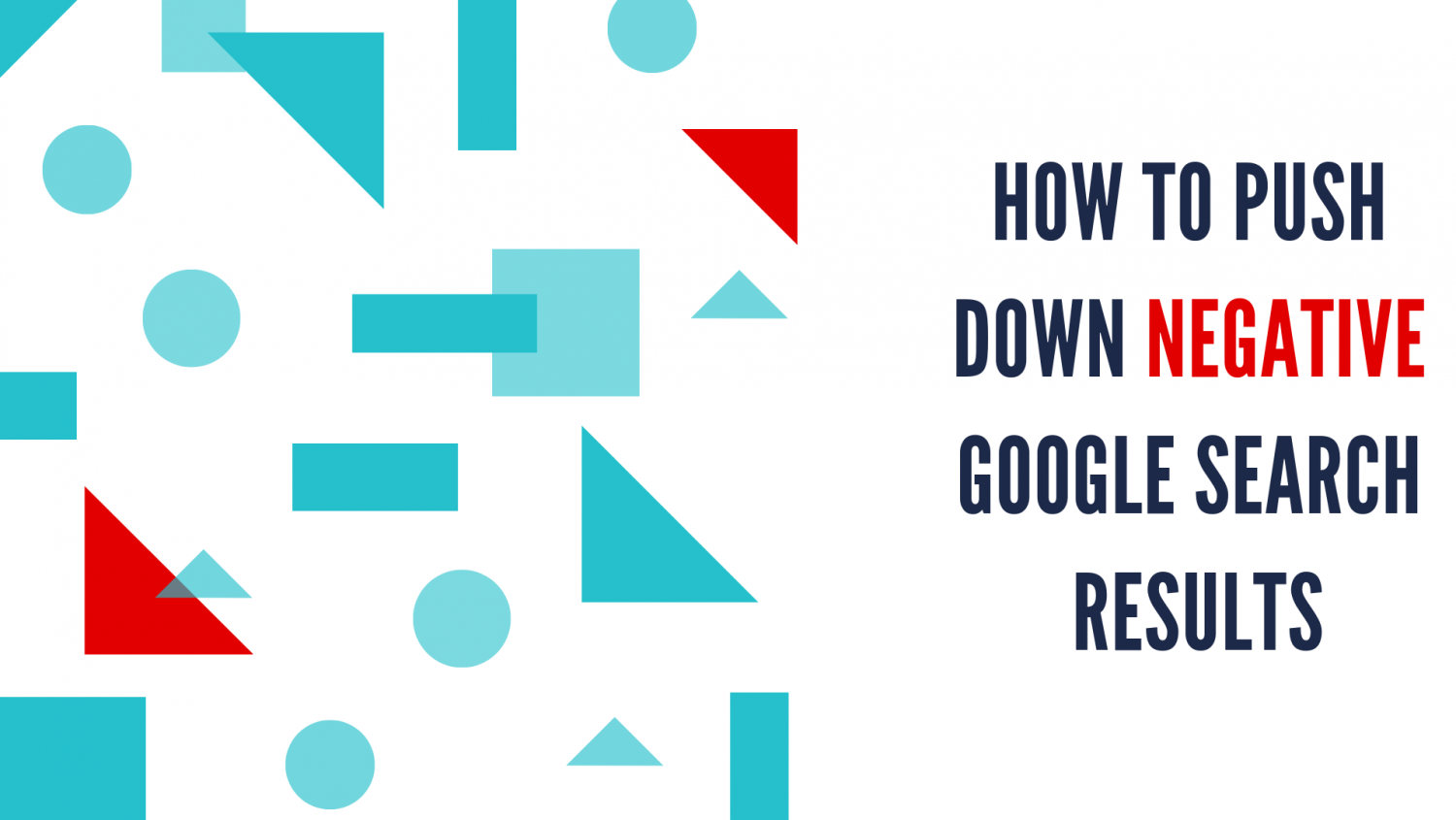 How to Push Down Negative Google Search Results
