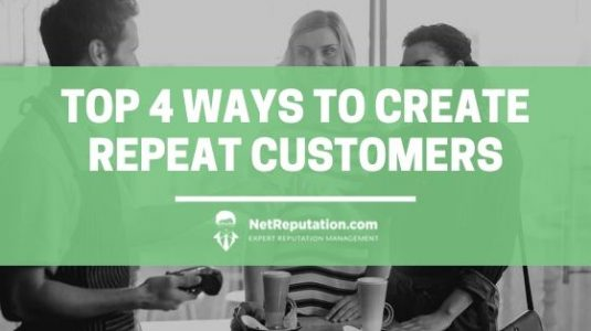 Top 4 Ways To Create Repeat Customers - NetReputation